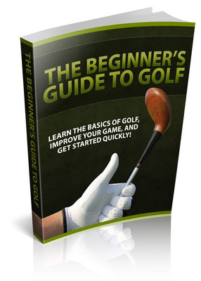 Product picture The Beginners Guide To Golf (PLR)